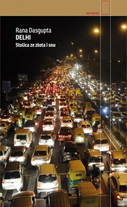 Delhi. Stolica ze złota i snu - Rana Dasgupta | okładka