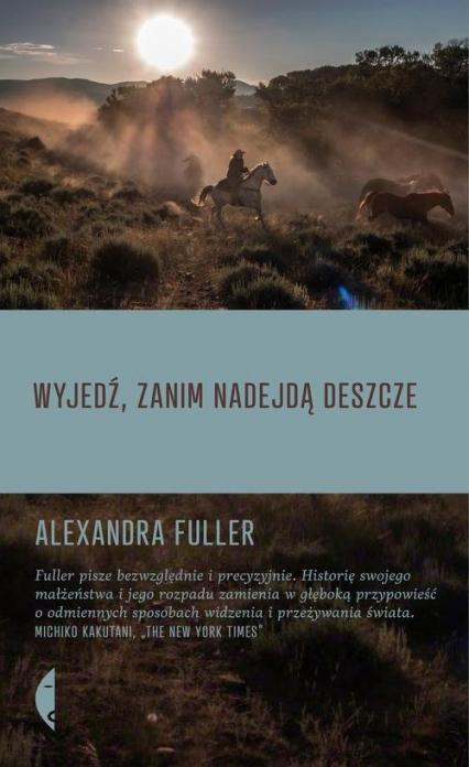 Wyjedź, zanim nadejdą deszcze - Alexandra Fuller | okładka