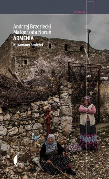 Armenia. Karawany śmierci - Andrzej Brzeziecki, Małgorzata Nocuń | okładka