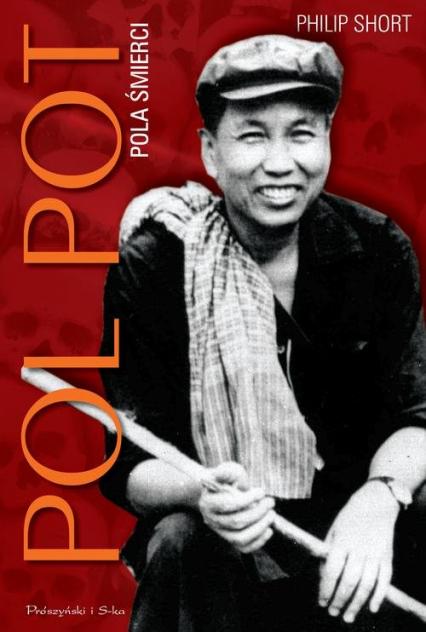 Pol Pot. Pola śmierci - Philip Short   okładka