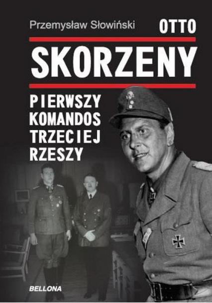 Otto Skorzeny. Pierwszy komandos Trzeciej Rzeszy - Przemysław Słowiński | okładka