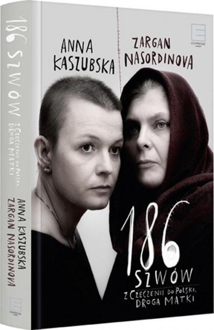 186 szwów Z Czeczenii do Polski. Droga matki - Anna Kaszubska, Zargan Nasordinova  | okładka