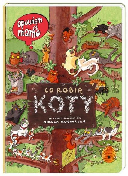 Opowiem ci, mamo, co robią koty - Nikola Kucharska | okładka