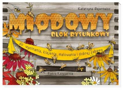 Miodowy blok rysunkowy - Katarzyna Bajerowicz | okładka