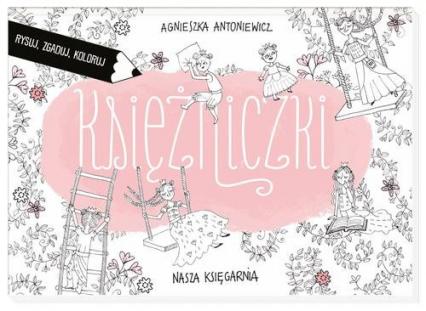 Księżniczki. Rysuj. zgaduj, koloruj - Agnieszka Antoniewicz  | okładka