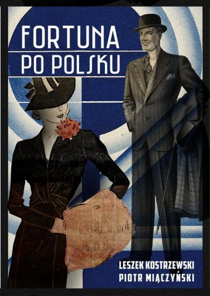 Fortuna po polsku. Dynastie, sukces i pieniądze w wielkim stylu - Leszek Kostrzewski, Piotr Miączyński  | okładka