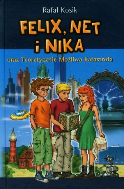 Felix, Net i Nika oraz Teoretycznie Możliwa Katastrofa - Rafał Kosik | okładka