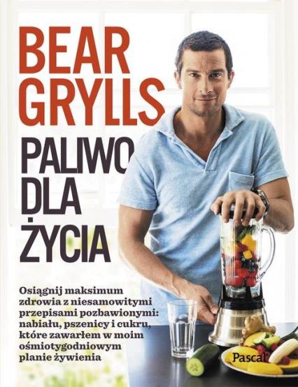 Paliwo dla Życia - Bear Grylls | okładka