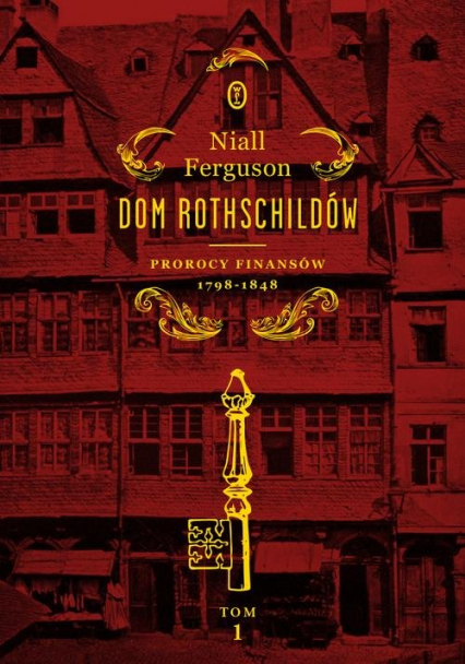 Dom Rothschildów. Prorocy finansów 1798-1848 - Niall Ferguson | okładka