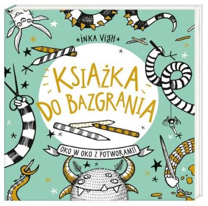 Książka do bazgrania. Oko w oko z potworami - Inka Vigh | okładka