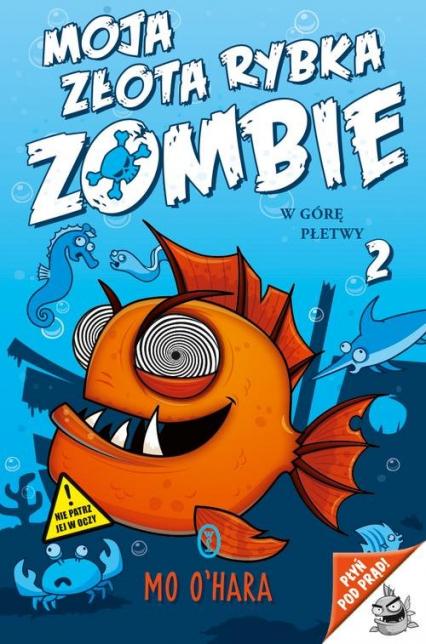 Moja złota rybka zombie. W górę płetwy - Mo O'Hara | okładka