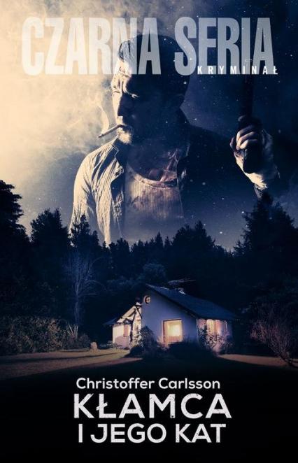 Kłamca i jego kat - Christoffer Carlsson  | okładka