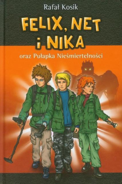 Felix, Net i Nika oraz Pułapka Nieśmiertelności - Rafał Kosik | okładka
