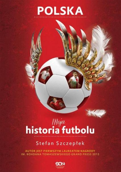 Moja historia futbolu. Tom 2 - Polska - Stefan Szczepłek | okładka