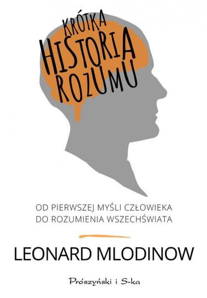 Krótka historia rozumu. Od pierwszej myśli człowieka do rozumienia Wszechświata - Leonard Mlodinow | okładka