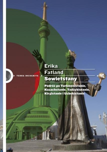 Sowietstany. Podróż po Turkmenistanie, Kazachstanie, Tadżykistanie, Kirgistanie i Uzbekistanie. - Erika Fatland | okładka