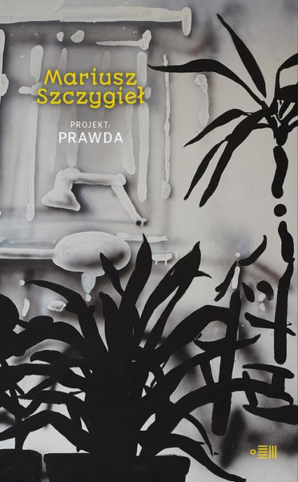 Projekt prawda - Mariusz Szczygieł | okładka