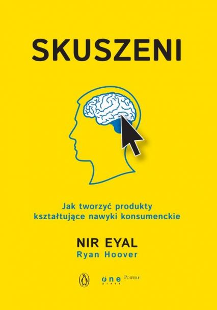 Skuszeni. Jak tworzyć produkty kształtujące nawyki konsumenckie - Eyal Nir | okładka