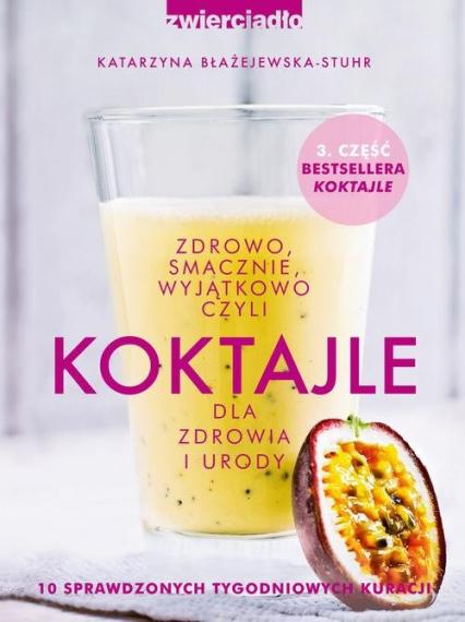 Koktajle. Zdrowo smacznie wyjątkowo - Katarzyna Błażejewska | okładka