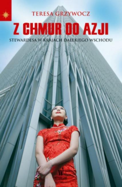 Z chmur do Azji. Stewardessa w krajach Dalekiego Wschodu - Teresa Grzywocz | okładka