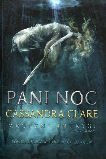 Pani Noc. Mroczne intrygi. Księga 1 - Cassandra Clare | okładka