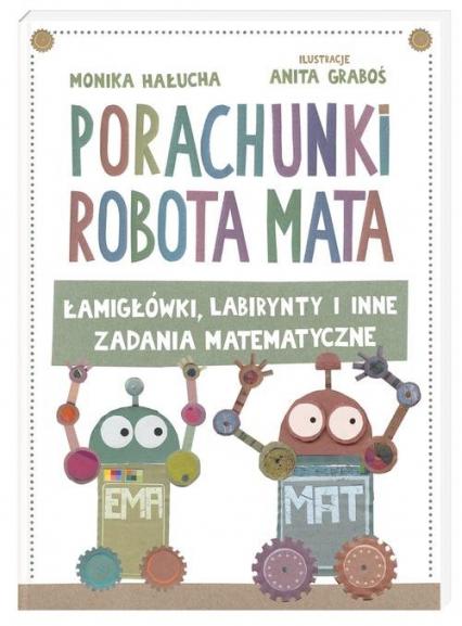 Porachunki robota Mata - Anita Graboś, Monika Hałucha | okładka