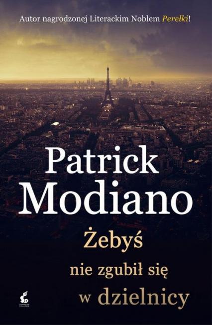 Żebyś nie zgubił się w dzielnicy - Patrick Modiano | okładka
