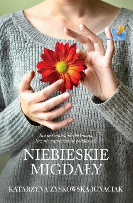 Niebieskie migdały - Katarzyna Zyskowska-Ignaciak | okładka