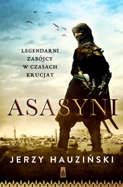 Asasyni. Legendarni zabójcy  w czasach krucjat - Jerzy Hauziński | okładka