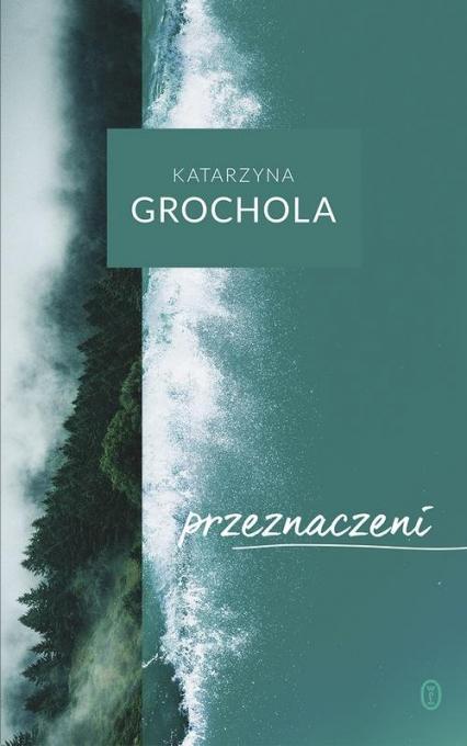 Przeznaczeni - Katarzyna Grochola | okładka