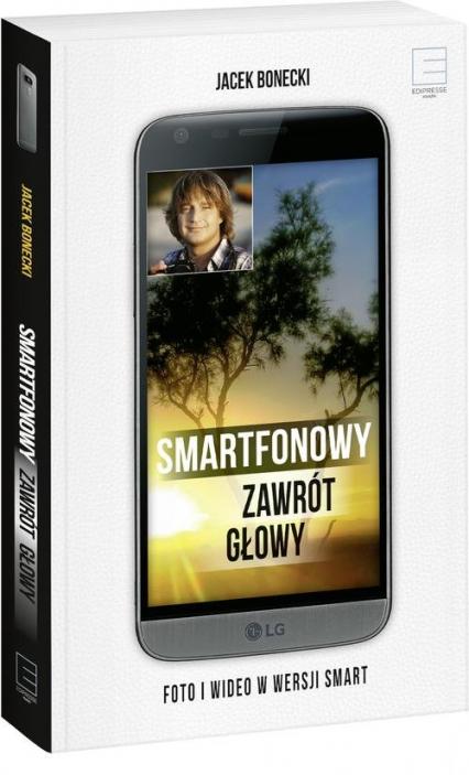 Smartfonowy zawrót głowy. Foto i wideo w wersji smart - Jacek Bonecki | okładka