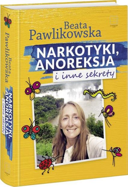 Narkotyki, anoreksja i inne sekrety - Beata Pawlikowska | okładka