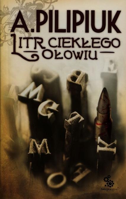 Litr ciekłego ołowiu - Andrzej Pilipiuk | okładka
