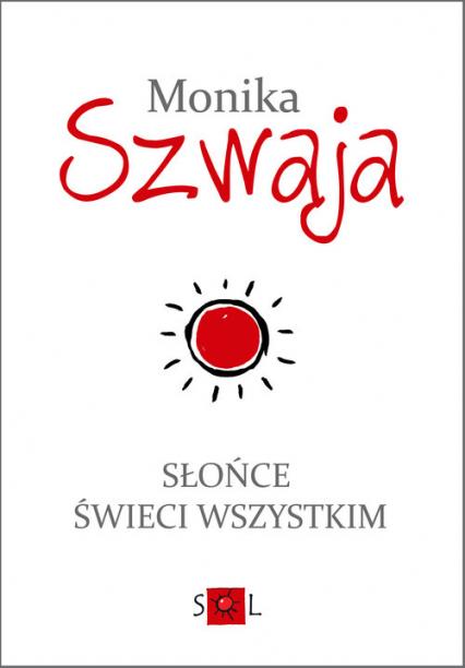Słońce świeci wszystkim - Monika Szwaja | okładka