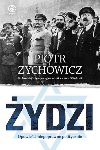 Żydzi. Opowieści niepoprawne politycznie - Piotr Zychowicz   okładka