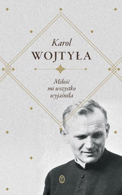 Miłość mi wszystko wyjaśniła - Karol Wojtyła | okładka