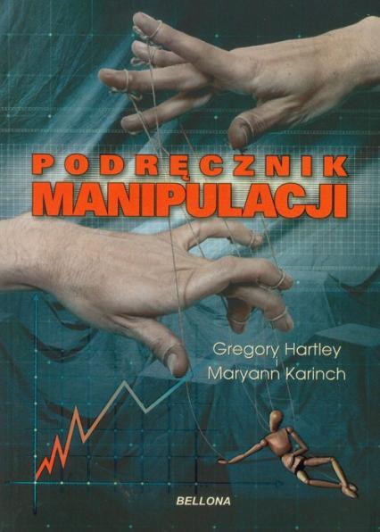 Podręcznik manipulacji - Gregory Hartley, Maryann Karinch  | okładka