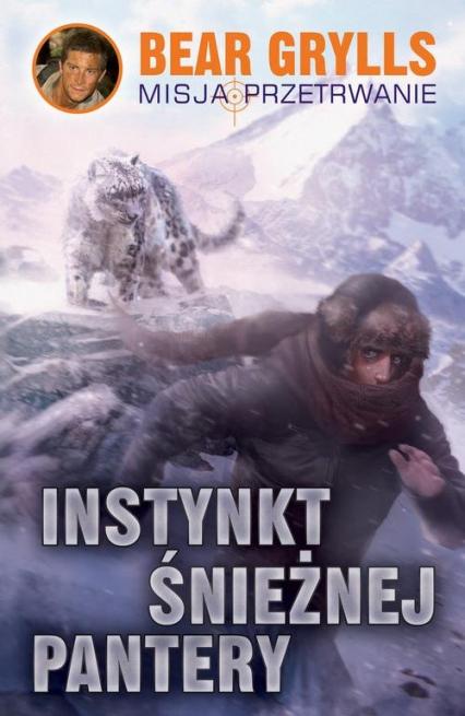 Instynkt śnieżnej pantery - Bear Grylls | okładka