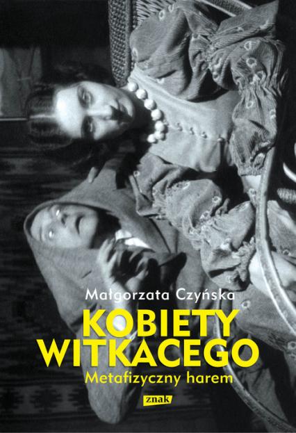 Metafizyczny harem. Kobiety Witkacego - Małgorzata Czyńska | okładka