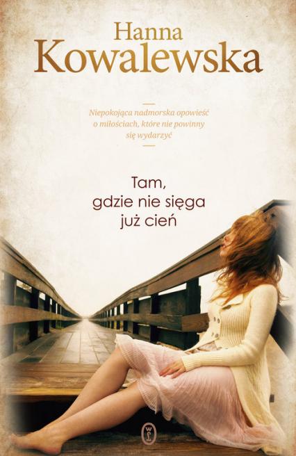 Tam, gdzie nie sięga już cień - Hanna Kowalewska | okładka