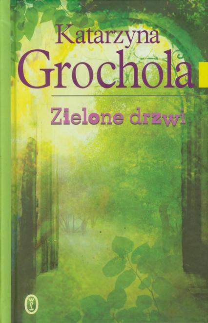 Zielone drzwi - Katarzyna Grochola | okładka