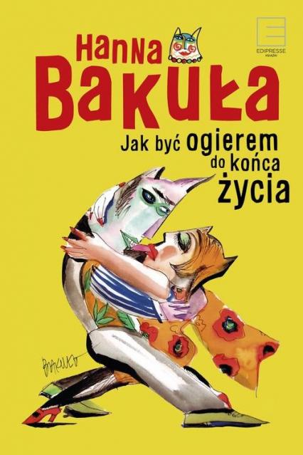 Jak być ogierem do końca życia - Hanna Bakuła | okładka