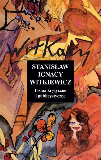 Pisma krytyczne i publicystyczne. Tom 11 - Witkiewicz Stanisław Ignacy | okładka