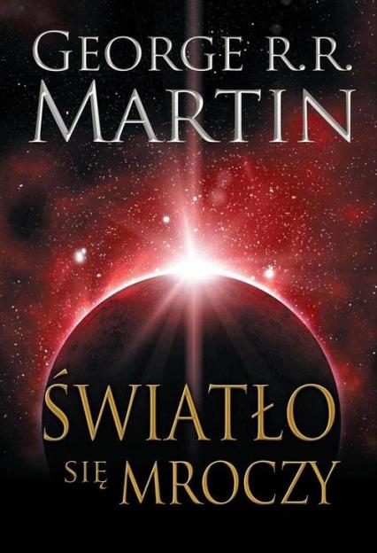 Światło się mroczy - Martin George R.R. | okładka