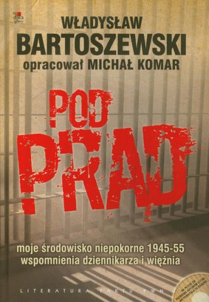 Pod prąd + CD moje środowisko niepokorne 1945-55 wspomnienia dziennikarza i więźnia - Władysław Bartoszewski | okładka