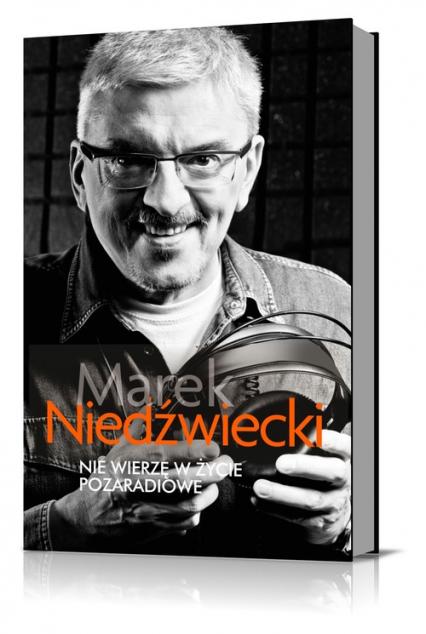 Nie wierzę w życie pozaradiowe - Marek Niedźwiecki | okładka