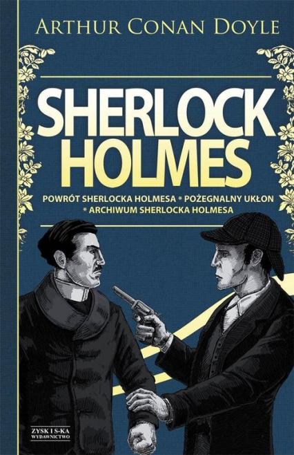 Sherlock Holmes. Powrót Sherlocka Holmesa. Pożegnalny ukłon. Archiwum Sherlocka Holmesa - Conan Doyle Arthur | okładka