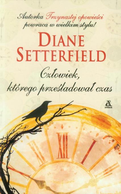 Człowiek, którego prześladował czas - Diane Setterfield | okładka