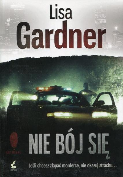 Nie bój się - Lisa Gardner | okładka