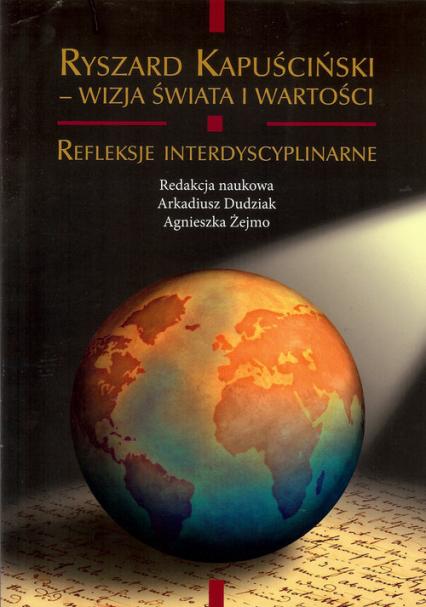 Ryszard Kapuściński. Wizja świata i wartości - zbiorowa Praca | okładka